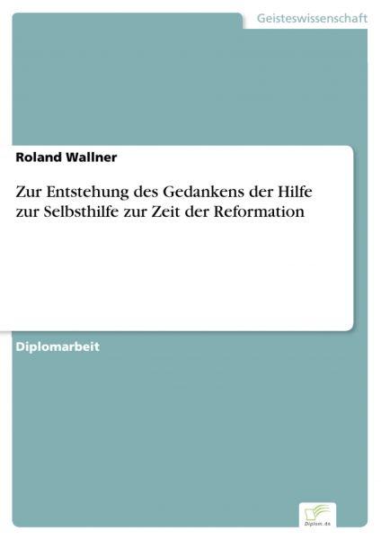 Zur Entstehung des Gedankens der Hilfe zur Selbsthilfe zur Zeit der Reformation