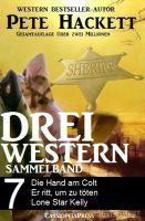 Pete Hackett - Drei Western, Sammelband 7