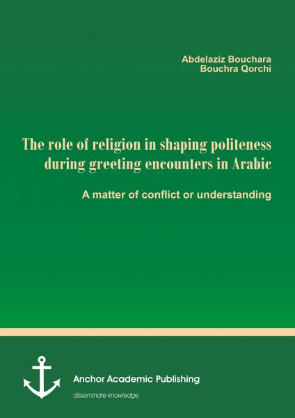 The role of religion in shaping politeness during greeting encounters in Arabic. A matter of conflic