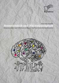 Neurodidaktik und Waldorfpädagogik: Gemeinsamkeiten und Differenzen am Beispiel der Freien Waldorfsc