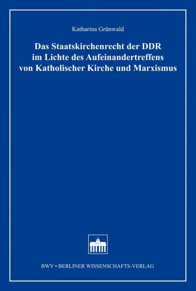 Das Staatskirchenrecht der DDR im Lichte des Aufeinandertreffens von Katholischer Kirche und Marxism