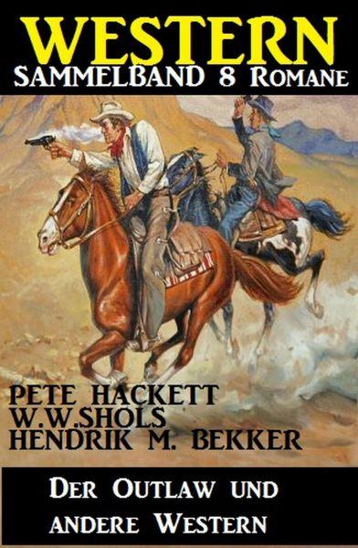 Western Sammelband 8 Romane: Der Outlaw und andere Western