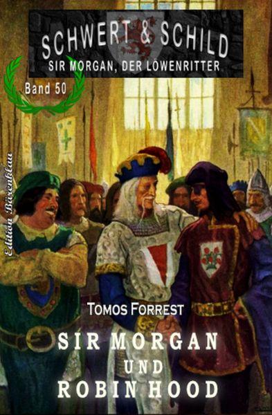 Schwert und Schild – Sir Morgan, der Löwenritter Band 50: Robin Hood – Sir Morgan und Robin Hood