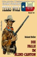 Texas Wolf #32: Die Falle im Blind Canyon