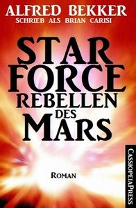 Alfred Bekker schrieb als Brian Carisi Star Force - Rebellen des Mars
