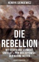Die Rebellion: Mit Feuer und Schwert, Sintflut & Pan Wolodyowski, der kleine Ritter (Historische Rom