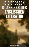 Die großen Klassiker der englischen Literatur - Über 40 Titel in einem Band (Vollständige deutsche A