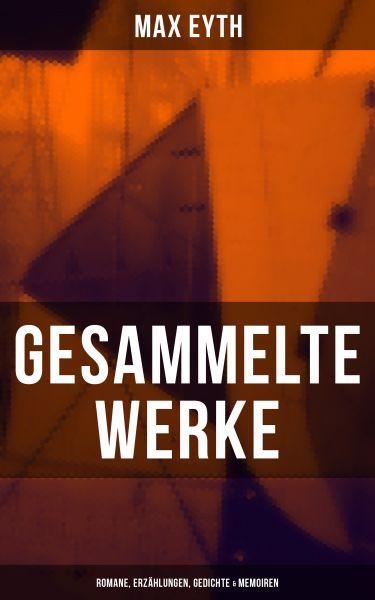 Gesammelte Werke: Romane, Erzählungen, Gedichte & Memoiren