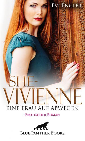 She - Vivienne, eine Frau auf Abwegen | Erotischer Roman