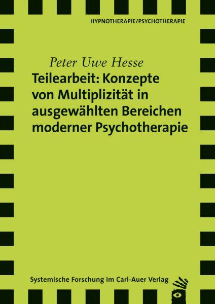 Teilearbeit: Konzepte von Multiplizität in ausgewählten Bereichen moderner Psychotherapie