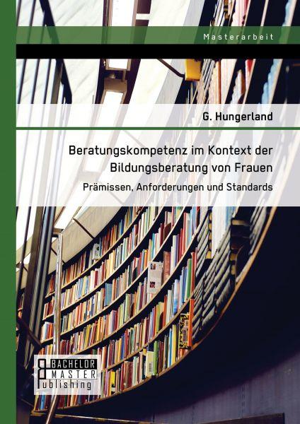 Beratungskompetenz im Kontext der Bildungsberatung von Frauen: Prämissen, Anforderungen und Standard