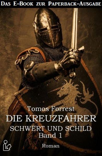 Schwert und Schild Die Kreuzfahrer Band 1 - Das E-Book zur Paperback-Ausgabe