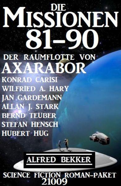 Die Missionen 81-90 der Raumflotte von Axarabor: Science Fiction Roman-Paket 21009