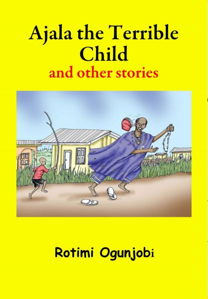 Ajala the Terrible Child and other Stories