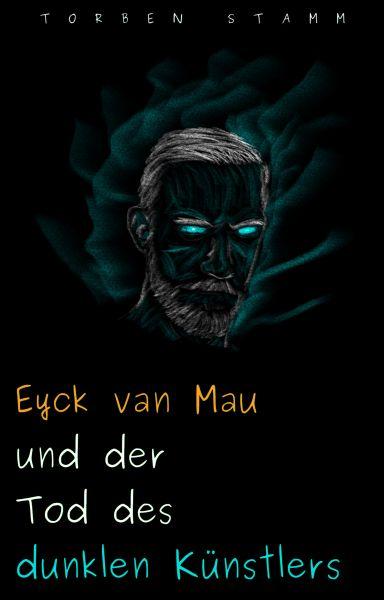 Eyck van Mau und der Tod des dunklen Künstlers