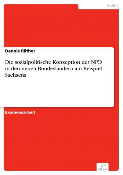 Die sozialpolitische Konzeption der NPD in den neuen Bundesländern am Beispiel Sachsens