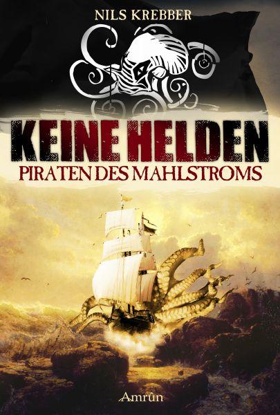 Keine Helden - Piraten des Mahlstroms