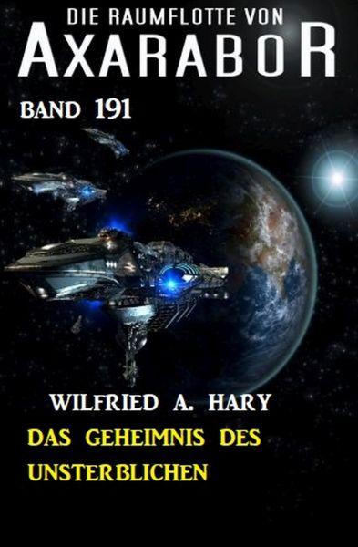 Das Geheimnis des Unsterblichen: Die Raumflotte von Axarabor - Band 191