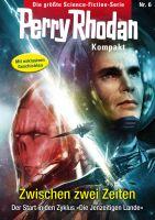 Perry Rhodan Kompakt 6: Zwischen zwei Zeiten
