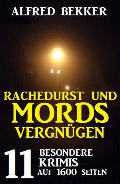 Rachedurst und Mordsvergnügen: 11 besondere Krimis auf 1600 Seiten