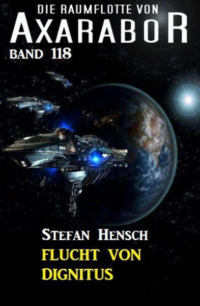 Flucht von Dignitus: Die Raumflotte von Axarabor - Band 118