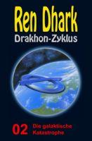 Ren Dhark Drakhon-Zyklus 2: Die galaktische Katastrophe