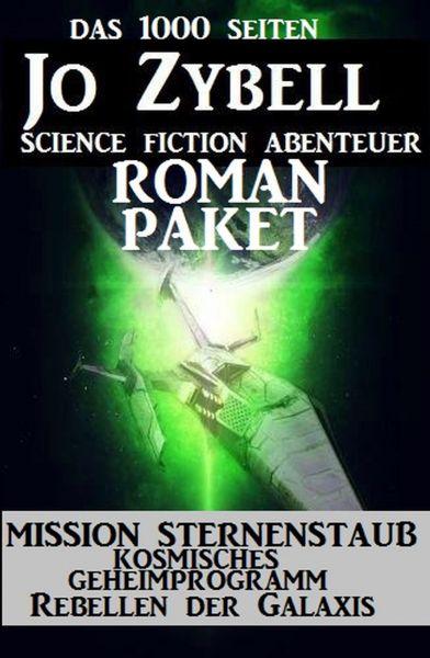 Das 1000 Seiten Jo Zybell Science Fiction Abenteuer Roman-Paket: Mission Sternenstaub/ Kosmisches Ge