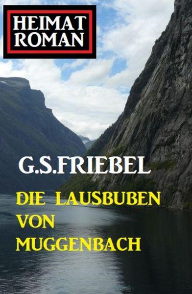 Die Lausbuben von Muggenbach: Heimatroman