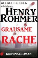Henry Rohmer - Grausame Rache: Kriminalroman