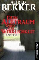 Alfred Bekker Roman - Dein Albtraum wird zur Wirklichkeit