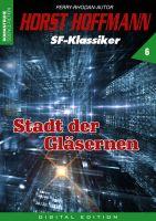Horst Hoffmann SF-Klassiker 06 - Stadt der Gläsernen