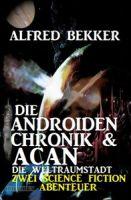 Die Androiden-Chronik & Acan - die Weltraumstadt : Zwei Science Fiction Abenteuer