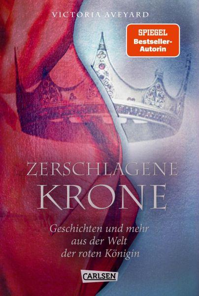 Zerschlagene Krone - Geschichten und mehr aus der Welt der roten Königin (Die Farben des Blutes 5)