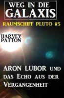 Aron Lubor und das Echo aus der Vergangenheit  Weg in die Galaxis - Raumschiff PLUTO 5