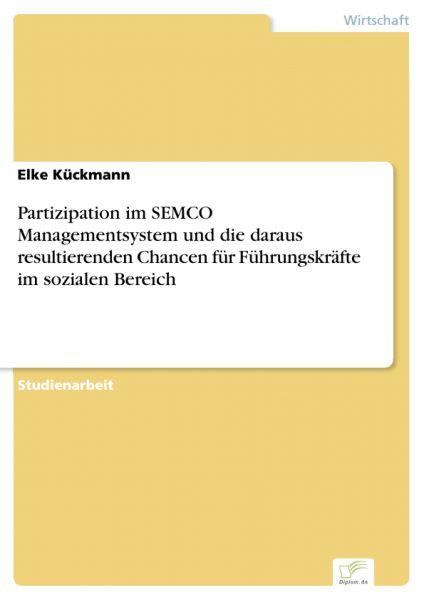 Partizipation im SEMCO Managementsystem und die daraus resultierenden Chancen für Führungskräfte im