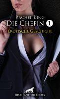Die Chefin 1 | Erotische 45 Minuten - Love, Passion & Sex (Chefin, Dominant, Neustart, Paarsex MFMF,