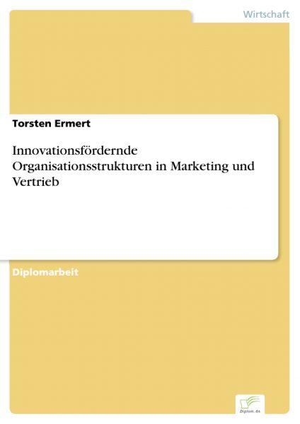 Innovationsfördernde Organisationsstrukturen in Marketing und Vertrieb