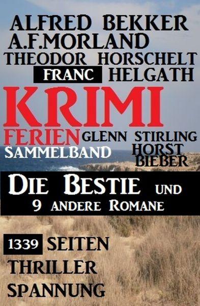 1339 Seiten Thriller Spannung - Krimi Ferien Sammelband: Die Bestie und 9 andere Romane