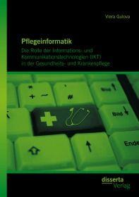 Pflegeinformatik: Die Rolle der Informations- und Kommunikationstechnologien (IKT) in der Gesundheit