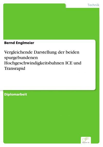 Vergleichende Darstellung der beiden spurgebundenen Hochgeschwindigkeitsbahnen ICE und Transrapid