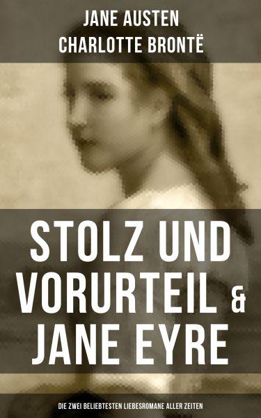 Stolz und Vorurteil & Jane Eyre (Die zwei beliebtesten Liebesromane aller Zeiten)