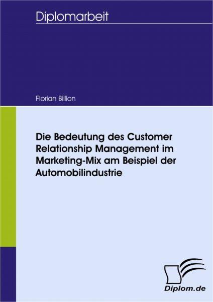 Die Bedeutung des Customer Relationship Management im Marketing-Mix am Beispiel der Automobilindustr