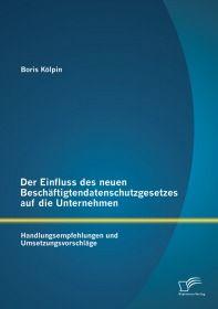 Der Einfluss des neuen Beschäftigtendatenschutzgesetzes auf die Unternehmen: Handlungsempfehlungen u