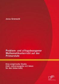 Problem- und alltagsbezogener Mathematikunterricht auf der Primarstufe: Eine empirische Studie (inkl