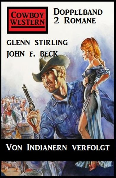 Von Indianern verfolgt: Cowboy Western Doppelband 2 Romane