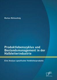 Produktlebenszyklus und Bestandsmanagement in der Halbleiterindustrie: Eine Analyse spezifischer Hal