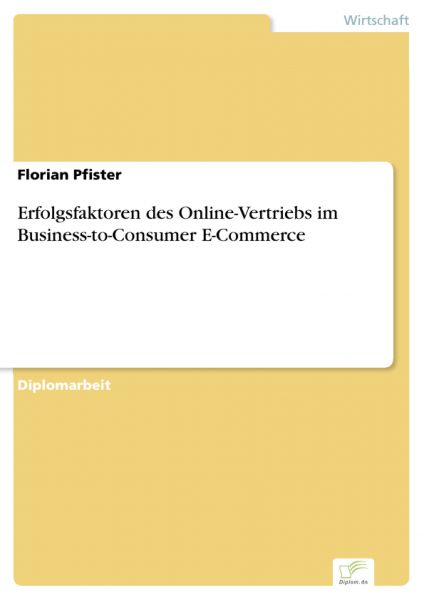 Erfolgsfaktoren des Online-Vertriebs im Business-to-Consumer E-Commerce