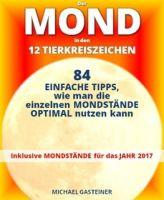 Der MOND in den 12 TIERKREISZEICHEN: 84 EINFACHE TIPPS, wie man die einzelnen MONDSTÄNDE OPTIMAL nut