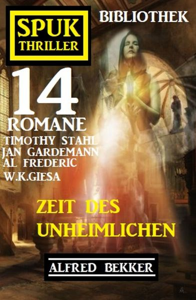 Zeit des Unheimlichen: Spuk Thriller Bibliothek 14 Romane
