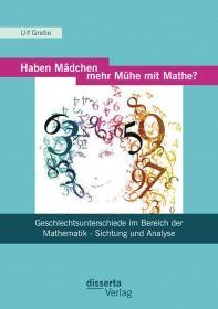 Haben Mädchen mehr Mühe mit Mathe?: Geschlechtsunterschiede im Bereich der Mathematik - Sichtung und